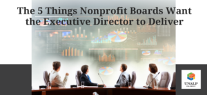 The 5 Things Nonprofit Boards Want the Executive Director to Deliver